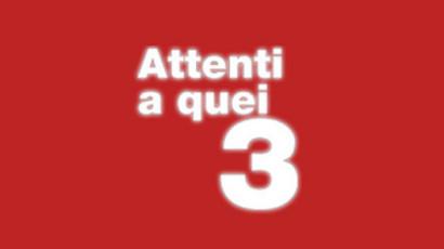 ATTENTI A QUEI 3
