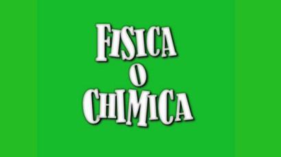 FISICA O CHIMICA